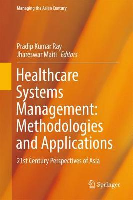 Healthcare Systems Management: Methodologies and Applications: 21st Century Perspectives of Asia