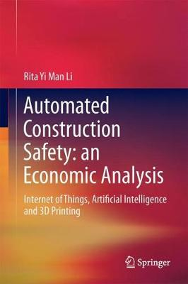 An Economic Analysis on Automated Construction Safety: Internet of Things, Artificial Intelligence and 3D Printing
