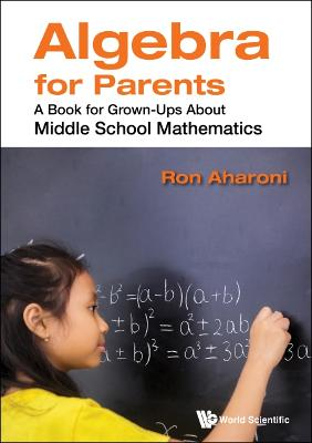 Algebra For Parents: A Book For Grownups About Middle School Mathematics