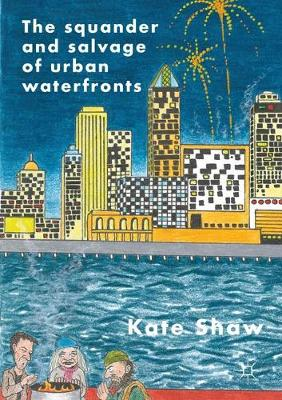 The Squander and Salvage of Global Urban Waterfronts