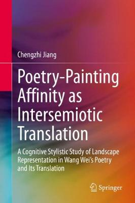 Poetry-Painting Affinity as Intersemiotic Translation: A Cognitive Stylistic Study of Landscape Representation in Wang Wei's Poetry and its Translation