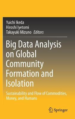 Big Data Analysis of Global Community Formation and Isolation: Sustainability and Flow of Commodities, Money, and People