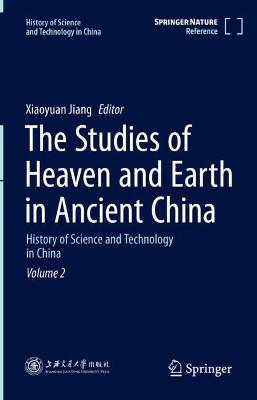 The Studies of Heaven and Earth in Ancient China: History of Science and Technology in China Volume 2