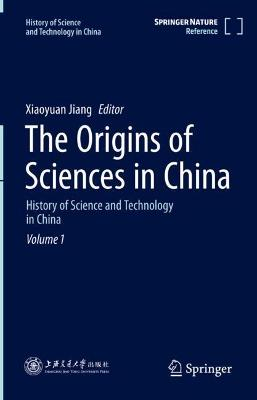 The Origins of Sciences in China: History of Science and Technology in China, volume 1