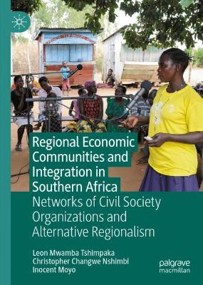 Regional Economic Communities and Integration in Southern Africa: Networks of Civil Society Organizations and Alternative Regionalism