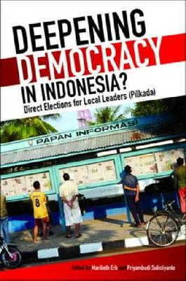 Deepening Democracy in Indonesia?: Direct Elections for Local Leaders (Pilkada)
