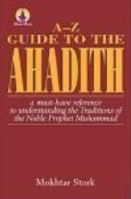 A-Z Guide to the Ahadith: A Must-have Reference to Understanding the Traditions of the Noble Phophet Mohammad