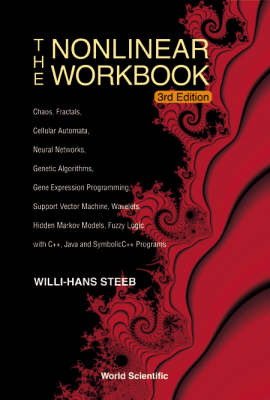 The Nonlinear Workbook: Chaos, Fractals, Cellular Automata, Neural Networks, Genetic Algorithms, Gene Expression Programming, Support Vector Machine, Wavelets, Hidden Markov Models, Fuzzy Logic with C++, Java and SymbolicC++