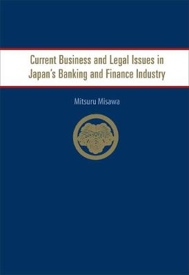 Current Business and Legal Issues in Japan's Banking and Finance Industry