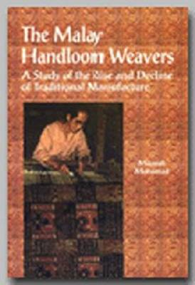 The Malay Handloom Weavers: A Study of the Rise and Decline of Traditional Manufacture