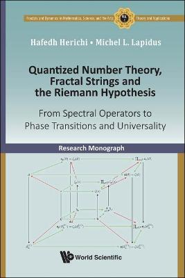 Quantized Number Theory, Fractal Strings And The Riemann Hypothesis: From Spectral Operators To Phase Transitions And Universality