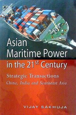 Asian Maritime Power in the 21st Century: Strategic Transactions: China, India and Southeast Asia