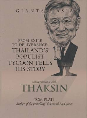 Conversations with Thaksin: From Exile to Deliverance: Thailand's Populist Tycoon Tells His Story