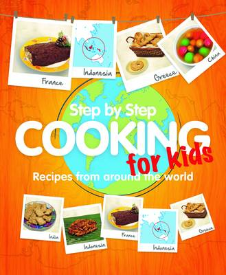 Step-by-step Cooking for Kids: Recipes from Around the World