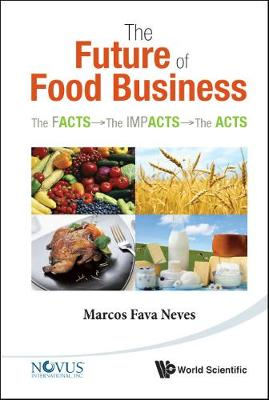 Future Of Food Business, The: The Facts, The Impacts And The Acts