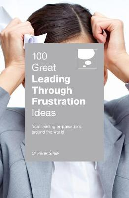 100 Great Leading Through Frustration Ideas: From leading organisations  around the world