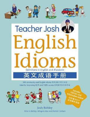 Teacher Josh: English Idioms: 300 commonly used English Idioms ideal for improving IELTS and TOEFL scores