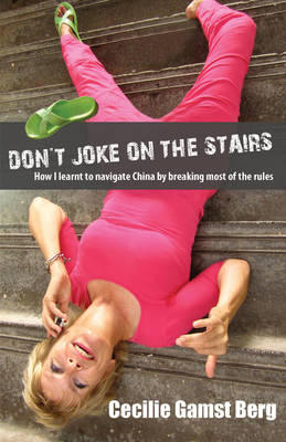 Don't Joke on the Stairs: How I Learnt to Navigate China by Breaking Most of the Rules