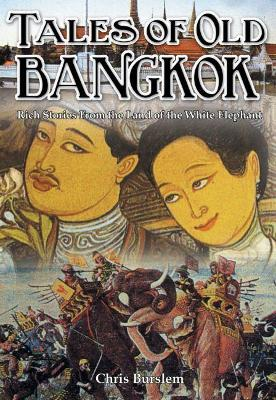 Tales of Old Bangkok: Travels in the Land of the White Elephant
