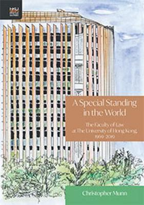 A Special Standing in the World: A History of the Faculty of Law at The University of Hong Kong