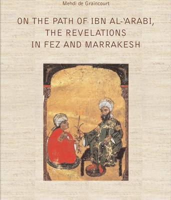 On the Path of Ibn Al-Arabi: The Revelations in Fez and Marrakesh
