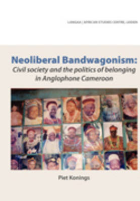 Neoliberal Bandwagonism: Civil Society and the Politics of Belonging in Anglophone Cameroon