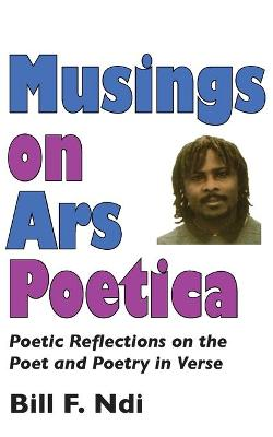 Musings on Ars Poetica: Poetic Reflections on the Poet and Poetry in Verse