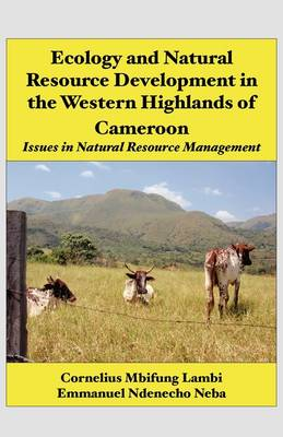 Ecology and Natural Resource Development in the Western Highlands of Cameroon: Issues in Natural Resource Management