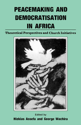 Peacemaking and Democratisation in Africa. Theoretical Perspectives and Church Initiatives