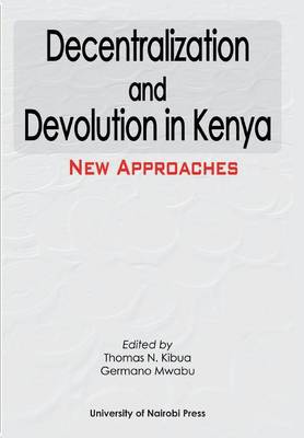 Decentralization and Devolution in Kenya: New Approaches