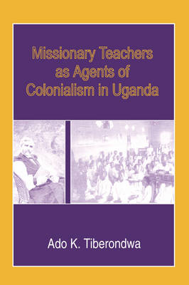 Missionary Teachers as Agents of Colonialism in Uganda