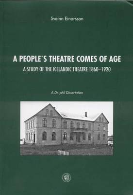 A People's Theatre Comes of Age: A Study of Icelandic Theatre, 1860-1920