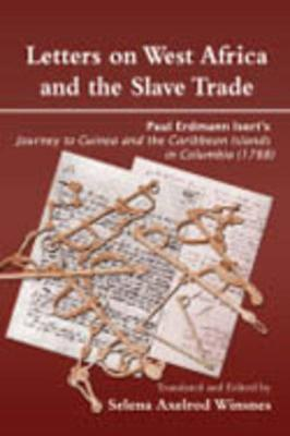 Letters on West Africa and the Slave Trade: Paul Erdmann Isert's Journey to Guinea and the Carribean Islands in Columbis (1788)