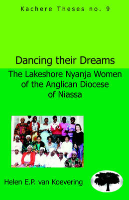 Dancing Their Dreams: The Lakeshore Nyanja Women of the Anglican Diocese of Niassa