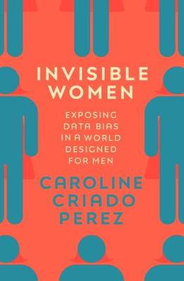 Signed First Edition - Invisible Women: Exposing Data Bias in a World Designed f