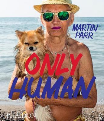 Signed First Edition - Only Human: Photographs by Martin Parr