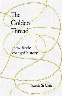 Signed First Edition - The Golden Thread: How Fabric Changed History